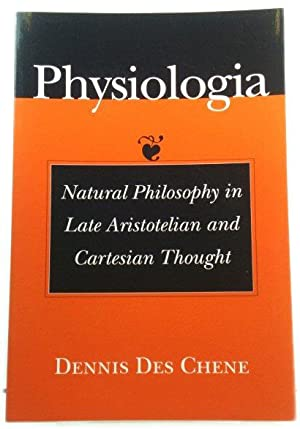 Physiologia: Natural Philosophy in Late Aristotelian and: Dennis Des Chene