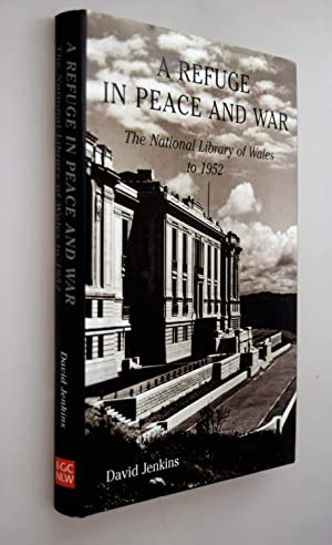 A refuge in peace and war : the National Library of Wales to 1952