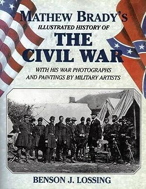 Matthew Brady's Illustrated History of the Civil: Brady, Matthew; Lossing,