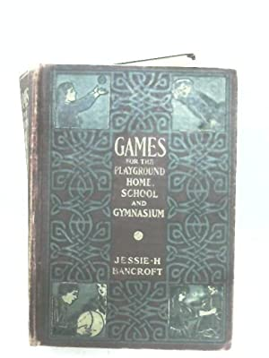 Games For The Playground Home, School And: Jessie H. Bancroft