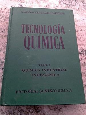 TECNOLOGIA QUIMICA. Química industrial inorgánica. Tomo I: K. Winnacker y