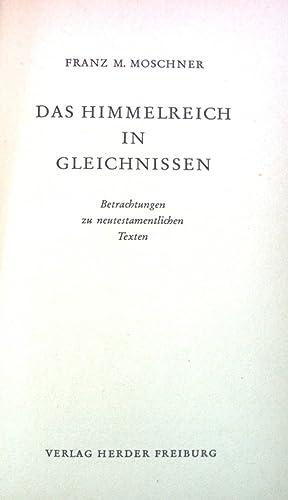 Das himmelreich in Gleichnissen.: Moschner, Franz M.: