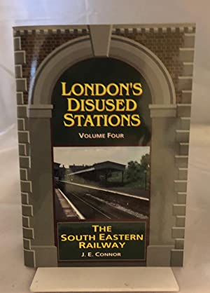 Londons Disused Stations, Volume four: J.E.Connor