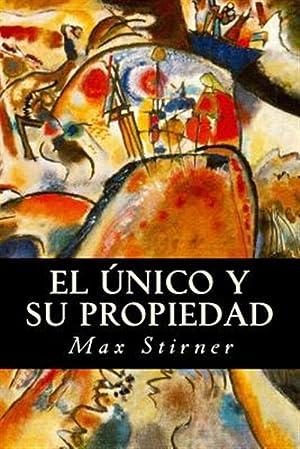 El Unico y Su Propiedad -Language: Spanish: Stirner, Max