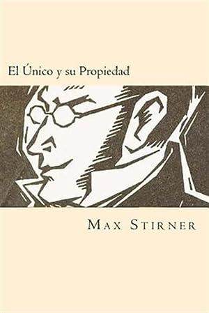 El Unico y su Propiedad /The One: Stirner, Max