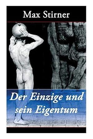 Der Einzige und sein Eigentum (Vollständige Ausgabe): Stirner, Max