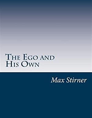 The Ego and His Own: Stirner, Max