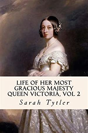Life of Her Most Gracious Majesty Queen: Tytler, Sarah