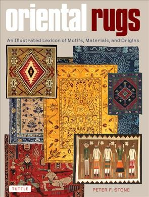 Seller image for Oriental Rugs : An Illustrated Lexicon of Motifs, Materials, and Origins for sale by GreatBookPrices