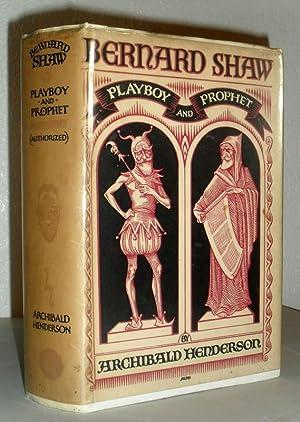 Bernard Shaw - Playboy and Prophet (Authoriized): Archibald Henderson