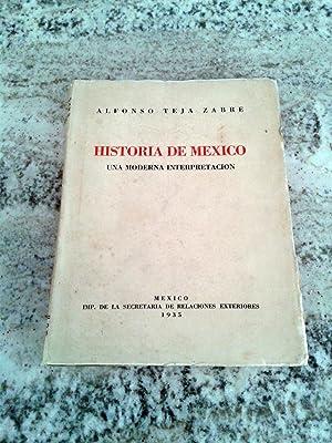 HISTORIA DE MEXICO. Una moderna interpretación: Alfonso Teja Zabre