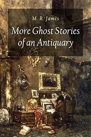 More Ghost Stories of an Antiquary: James, M. R.