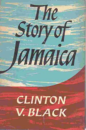 The Story of Jamaica From Pre-History to: Black, V. Clinton