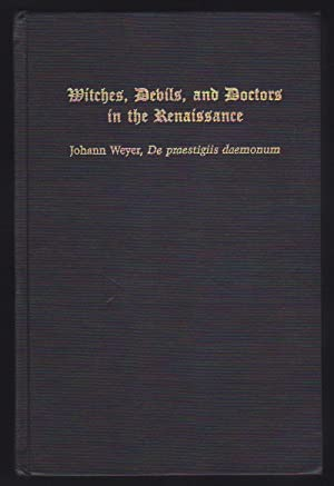 Witches, Devils, and Doctors in the Renaissance: Johann Weyer, Jan