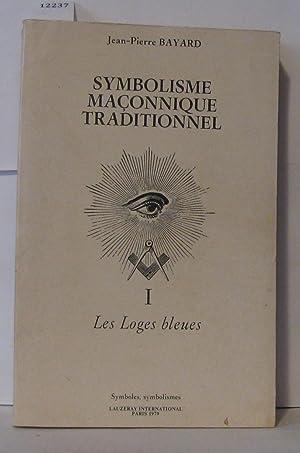 Symbolisme maçonnique traditionnel Tome 1 ; Les: Bayard Jean-Pierre