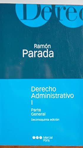 DERECHO ADMINISTRATIVO (I). Parte General: RAMÓN PARADA