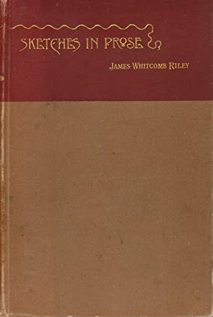 Sketches in prose and occasional verses by: Riley. James Whitcomb.