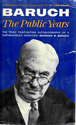 Baruch, the public years: Bernard M Baruch