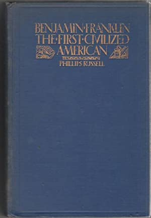Benjamin Franklin: The First Civilized American: Russell, Phillips