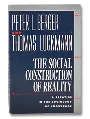 The Social Construction of Reality: A Treatise: Berger, Peter L.;