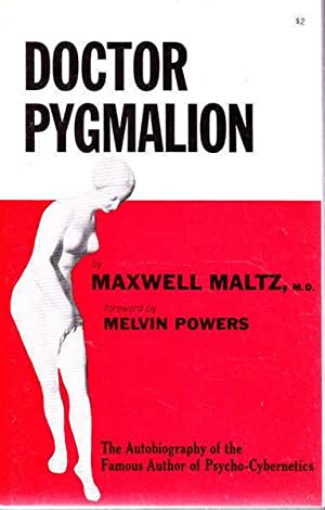 Doctor Pygmalion: The Autobiography of a Plastic: Maltz, Maxwell