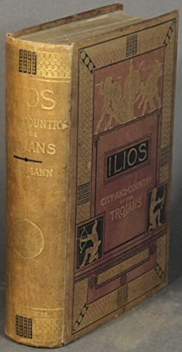 Ilios: the city and country of the Trojans. The results of researches and discoveries on the site...