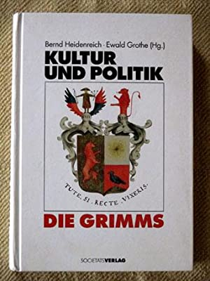 Kultur und Politik - Die Grimms.: Heidenreich, Bernd (Hrsg.)