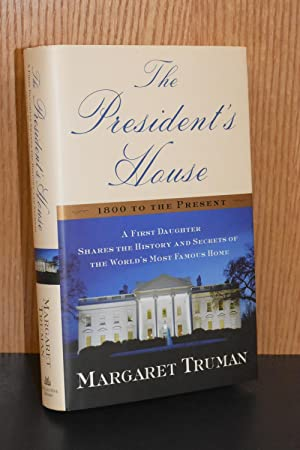 The President's House; 1800 to the Present; A First Daughter Sharaes the History and Secrets of t...