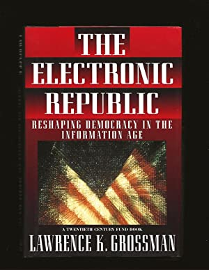The Electronic Republic: Reshaping Democracy In The Information Age (Signed)
