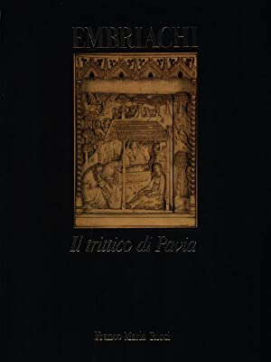 Embriachi Il trittico di Pavia: aa.vv.