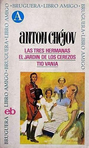 Las tres hermanas / El jardín de: Chéjov, Anton