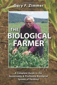 The Biological Farmer: A Complete Guide to the Sustainable & Profitable Biological System of Farming