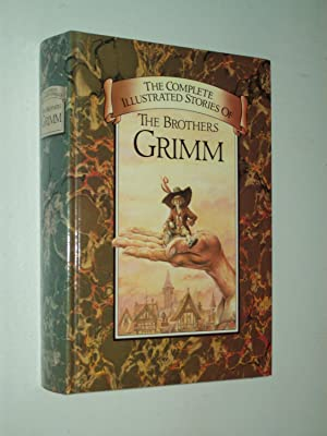 The Complete Illustrated Stories of The Brothers: Grimm, Jacob; Grimm,