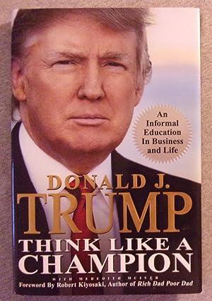 Think Like a Champion: An Informal Education: Trump, Donald J.
