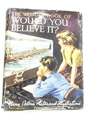 The Wonder Book of Would You Believe: Edited by Harry