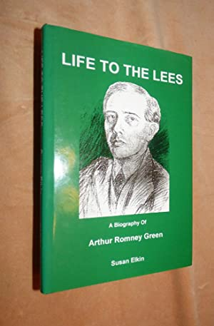 LIFE TO THE LEES: Biography of Arthur Romney Green, furniture maker, boat builder, writer, teache...