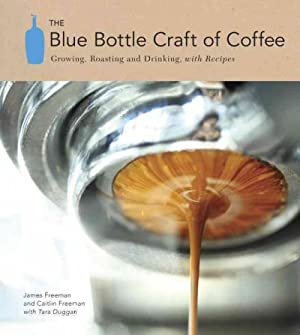 Seller image for Blue Bottle Craft of Coffee : Growing, Roasting, and Drinking, With Recipes for sale by GreatBookPrices