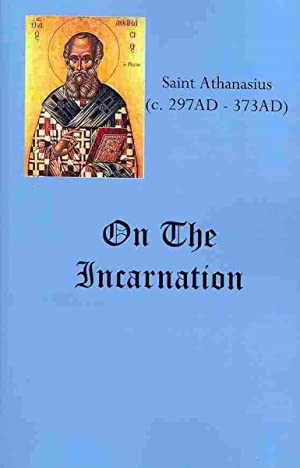 ON THE INCARNATION: Athanasius, Saint