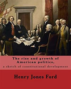 The Rise and Growth of American Politics,: Ford, Henry Jones