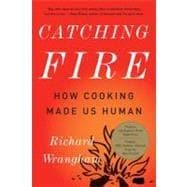Catching Fire How Cooking Made Us Human: Wrangham, Richard