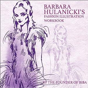 Barbara Hulanicki's Fashion Illustration Workbook: Hulanicki, Barbara