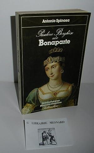 Pauline Borghèse née Bonaparte. Bibliothèque Napoléonienne. Tallandier.: SPINOSA, Antonio