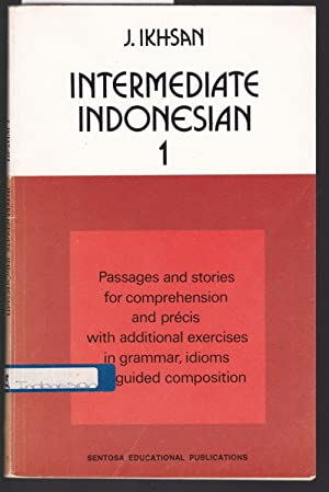 Intermediate Indonesian 1 - Passages and Stories for Reading, Comprhension and Precis