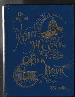 The Original White House Cook Book, 1887: F. L. Gillette;
