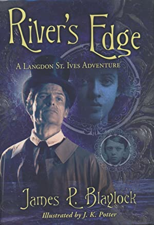 River's Edge : A Langdon St. Ives: James P. Blaylock