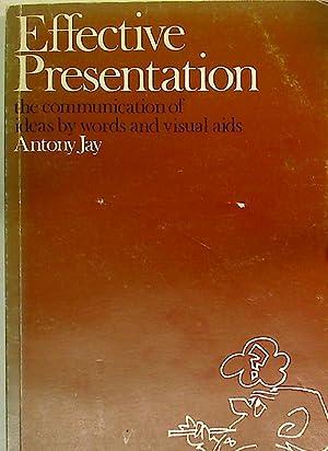 Effective Presentation. The Communication of Ideas By: Jay, Antony