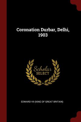Coronation Durbar, Delhi, 1903 (Paperback or Softback): Edward VII (King