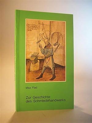 Zur Geschichte des Schmiedehandwerks.: Flad, Max /