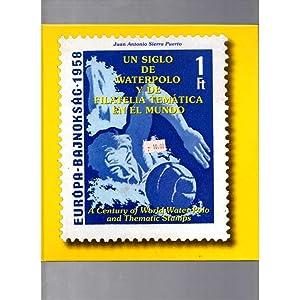 Imagen del vendedor de Un siglo de Waterpolo y de filatelia temática en el mundo / Juan Antonio Sierra Puerto a la venta por LLIBRERIA TECNICA