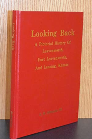 Looking Back; A Pictorial History of Leavenworth, Fort Leavenworth, and Lansing, Kansas